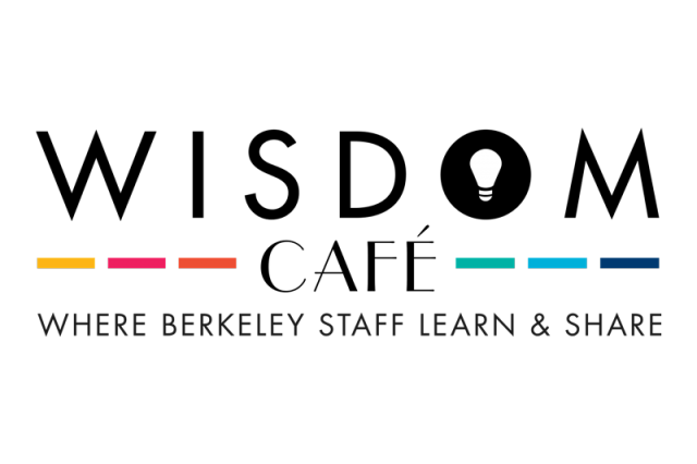 Wisdom Cafe–Where Berkeley Staff Learn and Share